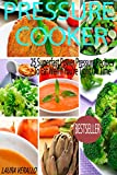 Pressure Cooker: 25 Superfast Power Pressure Recipes To Eat Well If You're Tight On Time