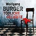 Tödliche Geliebte: Ein Fall für Alexander Gerlach Hörbuch von Wolfgang Burger Gesprochen von: Christian Jungwirth