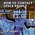 How to Contact Space People | Ted Owens