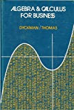 Algebra and Calculus for Business, Dyckman, Thomas R. and Thomas, L. Joseph, 0130217581