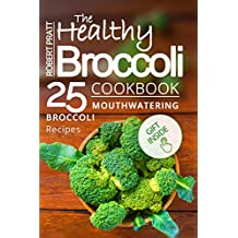 The Healthy Broccoli Cookbook  25 Mouthwatering Broccoli Recipes (Superfoods for Best Health)