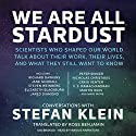 We Are All Stardust: Scientists Who Shaped Our World Talk about Their Work, Their Lives, and What They Still Want to Know Audiobook by Stefan Klein Narrated by Gildart Jackson, Simon Vance, Kate Reading, Sean Runnette