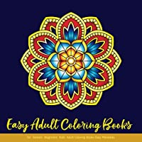 Easy Adult Coloring Books for Seniors Beginners Kids: Adult Coloring Books Easy Mandalas: Easy & Simple Adult Coloring Books for Seniors & Beginners: Simple Coloring Books for Adult: Large Print