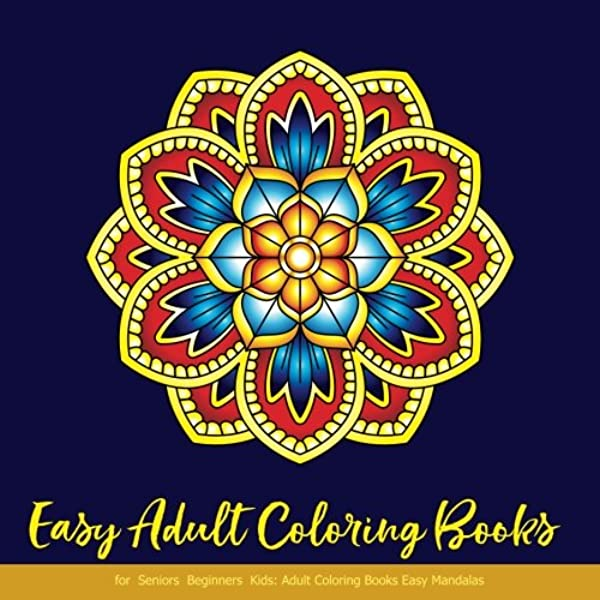 Amazon.com: Easy Adult Coloring Books For Seniors Beginners Kids: Adult Coloring  Books Easy Mandalas: Easy & Simple Adult Coloring Books For Seniors &  Beginners: Simple Coloring Books For Adult: Large Print (9781718651586):