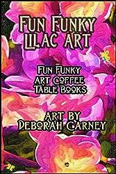 Fun Funky Lilac Art (Fun Funky Art Coffee Table Books For Kindle Book 1)
