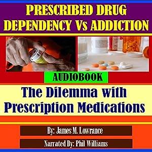 Prescribed Drug Dependency Versus Addiction Audiobook