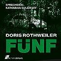 Fünf Hörbuch von Doris Rothweiler Gesprochen von: Katharina Guleikoff