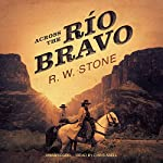 Across the Río Bravo | R. W. Stone