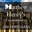 Matthew Henry's Commentary: On Ephesians Audiobook by Matthew Henry Narrated by William Sipes