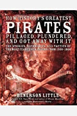 How History's Greatest Pirates Pillaged, Plundered, and Got Away With It Kindle Edition