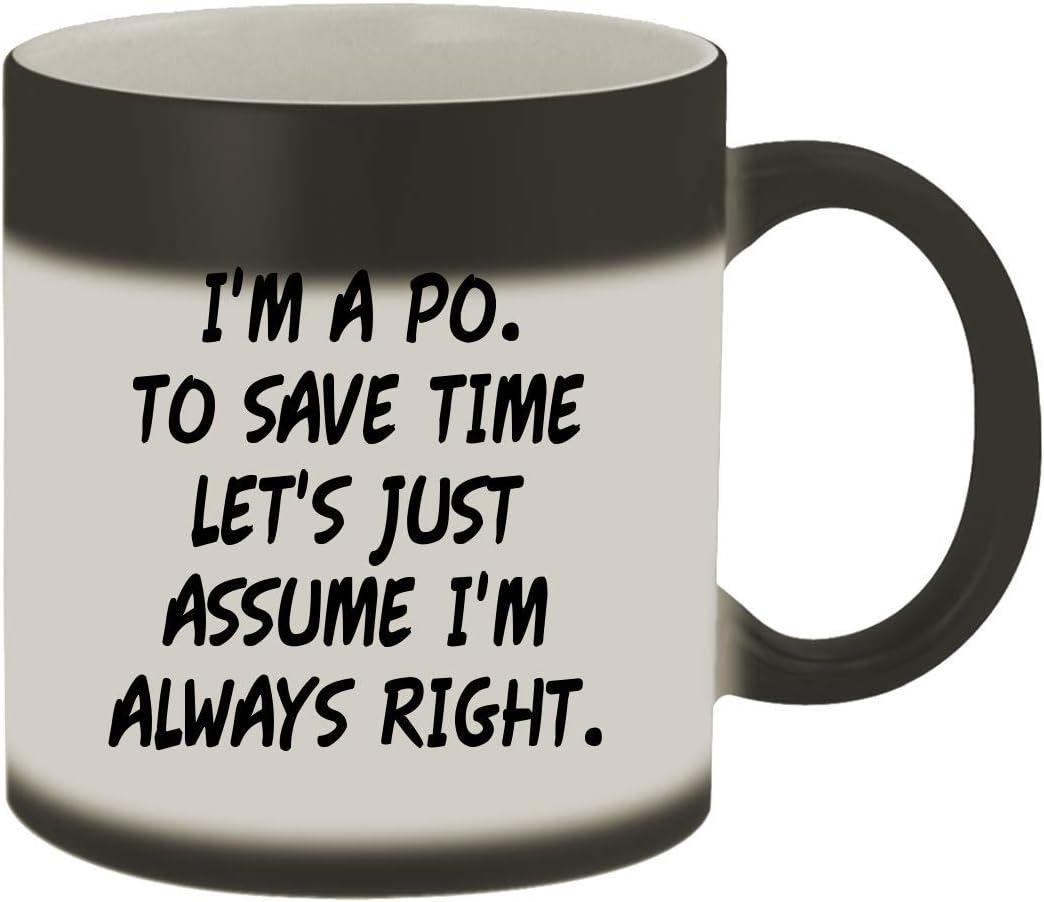I'm A Po. To Save Time Let's Just Assume I'm Always Right. - 11oz Ceramic Color Changing Mug, Matte Black