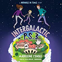 Intergalactic P.S. 3: A Wrinkle in Time Story Audiobook by Madeleine L'Engle Narrated by Julia Whelan