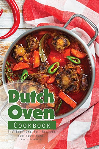 Dutch Oven Cookbook: The Best One Pot Recipes for your Home! (Lodge Camp Dutch Oven Cooking 101 Cookbook)