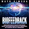 Biofeedback: Guided Meditation to Practice Biofeedback Therapy and Neurofeedback for Self-Improvement, Self-Discovery, and Self-Enhancement Speech by Mayu Kimura Narrated by Natalie Burman