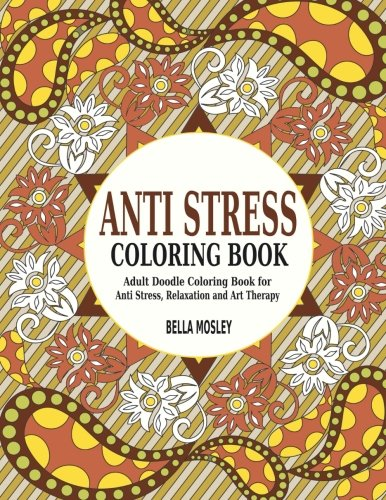 Book cover from Anti Stress Coloring Book: Adult Doodle Coloring Book for Anti Stress, Relaxation and Art Therapy (Adult Coloring Books) (Volume 1) by Bella Mosley