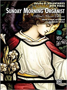 Sunday Morning Organist, Vol 6: Voluntaries (with Pedal) (Alfred's Classic Editions) by Alexander Schreiner (2011-09-01)