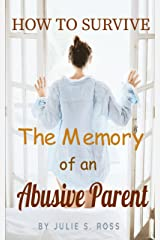 How To Survive The Memories of an Abusive Parent Paperback