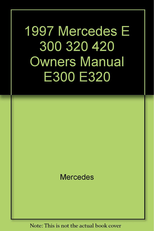 1997 Mercedes E 300 320 420 Owners Manual E300 E320: Mercedes: Amazon.com:  Books
