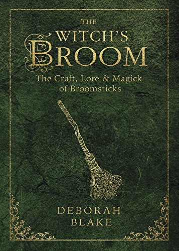 The Witch's Broom: The Craft, Lore & Magick of Broomsticks (The Witch's Tools Series Book 1)]()