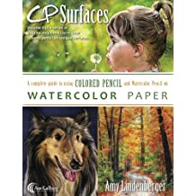 CP Surfaces: Watercolor Paper: A Complete Guide to Using Colored Pencil and Watercolor Pencil on