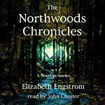 The Northwoods Chronicles | Elizabeth Engstrom