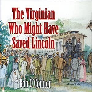 The Virginian Who Might Have Saved Lincoln Audiobook