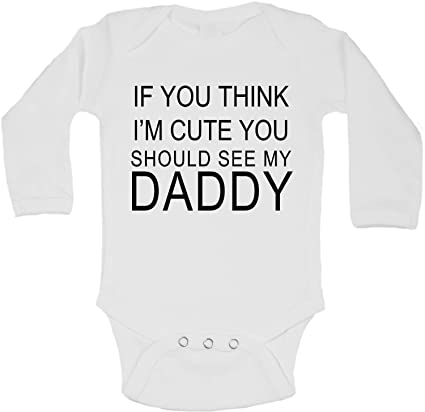 If You Think Im Cute You Should See My Daddy Boys and Girls Long Sleeve Baby Vest Bodysuit