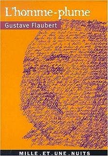 L'homme-plume : vingt-six lettres sur la création littéraire, Flaubert, Gustave