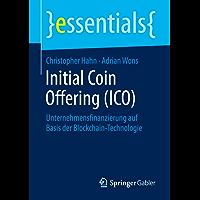 Initial Coin Offering (ICO): Unternehmensfinanzierung auf Basis der Blockchain-Technologie (essentials)