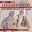 The Iron Hand of Mars: Marcus Didius Falco, Book 4 (Dramatised) Radio/TV Program by Lindsey Davis Narrated by Anton Lesser, Anna Madeley