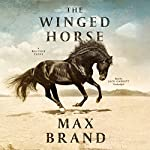 The Winged Horse: A Western Story | Max Brand