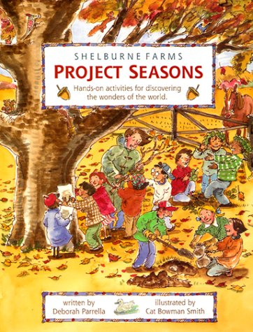 Project Seasons: Hands-On Activities for Discovering the Wonders of the World (Shelburne Farms Books)