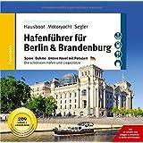 Hafenführer für Hausboote: Berlin & Brandenburg: Spree, Dahme, Untere Havel mit Potsdam - Die schönsten Häfen und Liegeplätze für Hausboot, Motoryacht ... für Hausboote, Motoryacht und Segler)