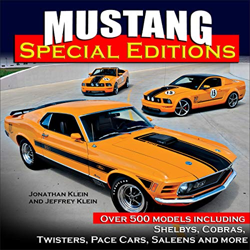 Mustang Special Editions: More Than 500 Models Including Shelbys, Cobras, Twisters, Pace Cars, Saleens and more
