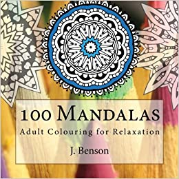 Amazon 100 Mandalas Adult Colouring For Relaxation Mindful Volume 1 9781522975045 J Benson Books