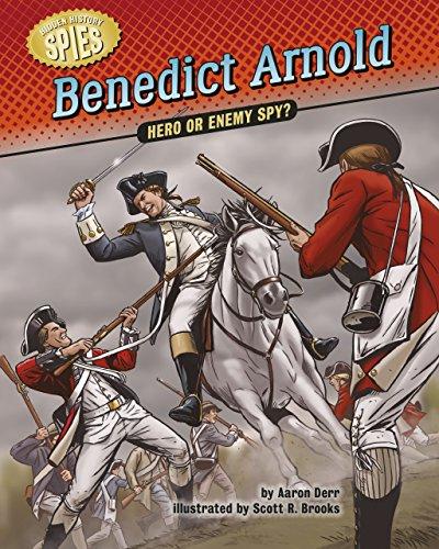 Benedict Arnold: Hero or Enemy Spy? (Hidden History — Spies)