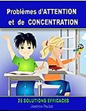 Problèmes d'ATTENTION et de CONCENTRATION - 25 solutions efficaces [article]