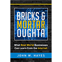Bricks & Mortar Oughta: What Real World Businesses Can Learn from the Internet (English Edition)