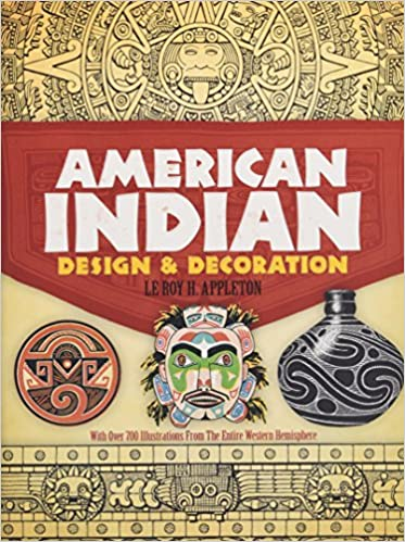 American Indian Design And Decoration Le Roy H Appleton