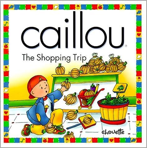 Téléchargement gratuit en ligne pdf ebooks Caillou the Shopping Trip: The Shopping Trip PDF