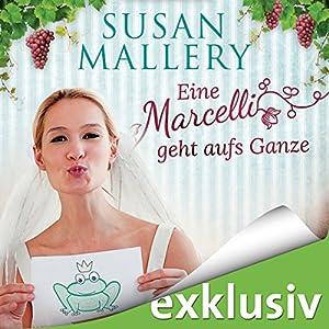 Eine Marcelli geht aufs Ganze (Die Marcelli-Schwestern 2) Hörbuch