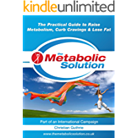 The Metabolic Solution, The Practical Guide to Raise Metabolism, Curb Cravings & Lose Fat (HEALTHY LEARNING SERIES) (English Edition)