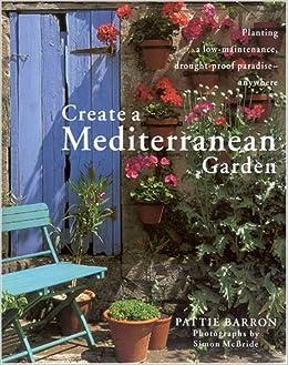 Create a Mediterranean Garden Pattie Barron 9781859678916 Amazon