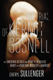 The Trial of Kermit Gosnell: The Shocking Details And What It Revealed About The Abortion Industry In America
