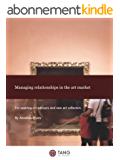 Managing relationships in the art market: For aspiring art advisors and new art collectors (English Edition)