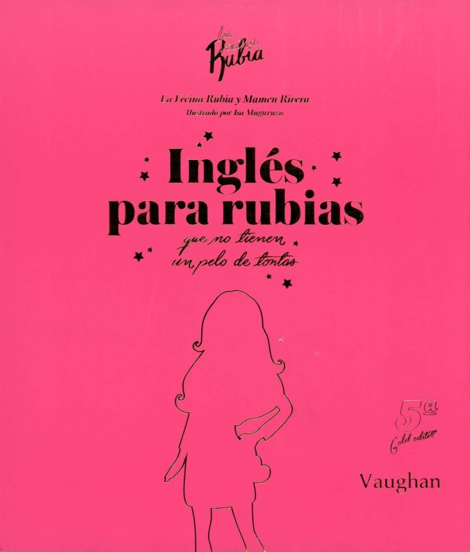 Inglés para Rubias que no tienen un pelo de tontas.: Amazon.es: La Vecina Rubia, Rivera, Mamen, Muguruza, Isa, La Vecina Rubia: Libros