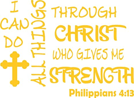 Amazon Com I Can Do All Things Through Christ Print Design Wall Decal Is A Inspirational Quote Graphic Decal Christ Who Gives Me Strength Art Decor Phil 4 13 Size 22 X 16 65 Yellow Home
