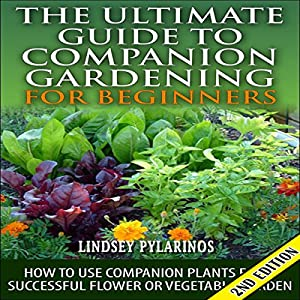 The Ultimate Guide to Companion Gardening for Beginners, 2nd Edition Audiobook