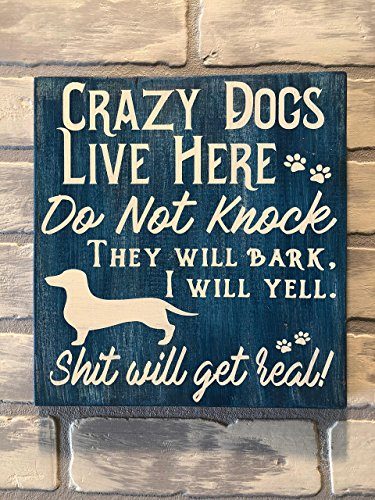 Crazy Dogs Live Here, Do Not Knock, They will Bark, I will Yell, Shit will get Real, Door Sign, Wood Sign, Front Door, No Solicitors Sign ()