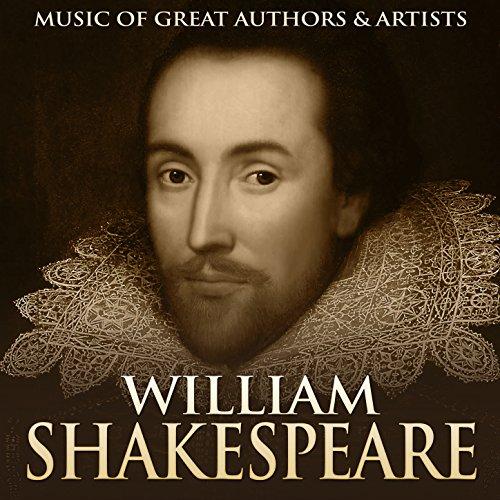 William Shakespeare: Music of Great Authors & - Artist The William